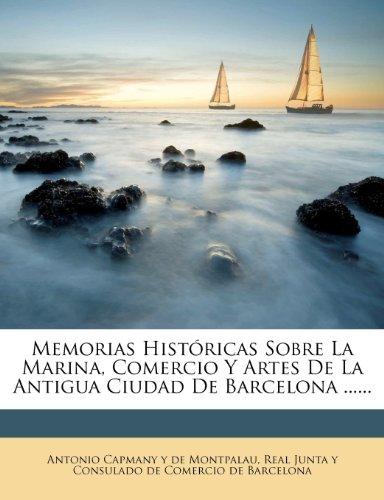 Memorias Históricas Sobre La Marina, Comercio Y Artes De La Antigua Ciudad De Barcelona ......