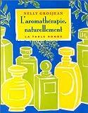 echange, troc Nelly Grosjean - L'aromathérapie naturellement