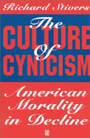 The Culture of Cynicism: American Morality in Decline, Richard Stivers