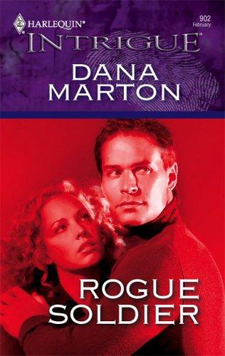 Rogue Soldier (Harlequin Intrigue Series), Dana Marton