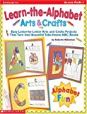 img - for Learn-the-Alphabet Arts & Crafts: Easy Letter-by-Letter Arts and Crafts Projects That Turn Into Beautiful Take-Home ABC Books book / textbook / text book