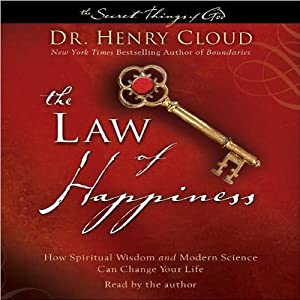 Law of Happiness: How Spiritual Wisdom and Modern Science Can Change Your Life | [Dr. Henry Cloud]