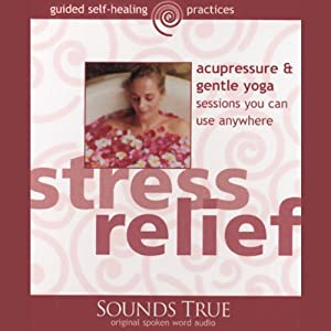 Stress Relief: Acupressure and Gentle Yoga Sessions You Can Use Anywhere | [Michael Reed Gach]