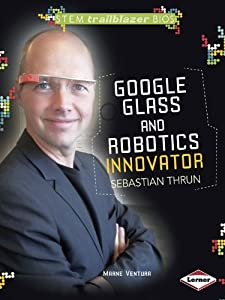 Google Glass and Robotics Innovator Sebastian Thrun (Stem Trailblazer Bios) from Lerner Publications