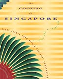 The Cooking of Singapore: Great Dishes from Asia's Culinary Crossroads