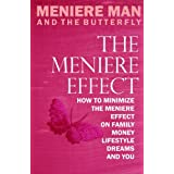 Meniere Man And The Butterfly. The Meniere Effect.: How To Minimize The Effect Of Meniere's On Family, Money, Lifestyle, Dreams And You.by Meniere Man