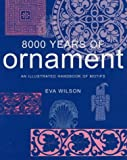 8000 Years of Ornament: An Illustrated Handbook of Motifs (French Edition) (0714127450) by Wilson, Eva