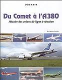 echange, troc René J. Francillon - Du Comet à l'A380 : Histoire des avions de lignes à réaction