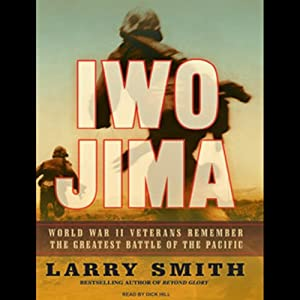 Iwo Jima: World War II Veterans Remember the Greatest Battle of the Pacific | [Larry Smith]