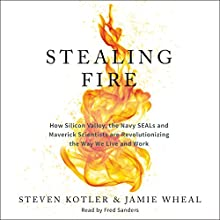 Stealing Fire: How Silicon Valley, the Navy SEALs, and Maverick Scientists Are Revolutionizing the Way We Live and Work | Livre audio Auteur(s) : Steven Kotler, Jamie Wheal Narrateur(s) : Fred Sanders