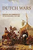 The Dutch Wars of Independence: Warfare and Commerce in the Netherlands 1570-1680: The Eighty Years Struggle, 1566-1648 (Modern Wars In Perspective)