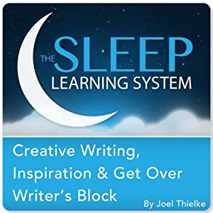 Creative Writing, Inspiration & Get Over Writer's Block with Hypnosis, Meditation, and Affirmations: The Sleep Learning System | [Joel Thielke]