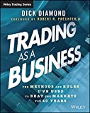 Trading as a Business: The Methods and Rules Ive Used To Beat the Markets for 40 Years (Wiley Trading)
