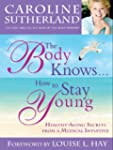 The Body Knows... How to Stay Young:...
