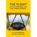 The Flight: of the temporal Cub and other stories ~ Jim Foreman