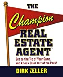 img - for The Champion Real Estate Agent: Get to the Top of Your Game and Knock Sales Out of the Park by Zeller, Dirk 1st edition (2006) Paperback book / textbook / text book