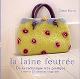echange, troc Gillian Harris - La laine feutrée : Etape par étape, 25 créations originales