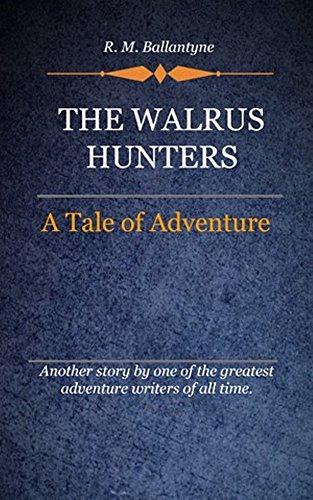 R. M. Ballantyne - The Walrus Hunters (Illustrated): A Tale Of Adventure