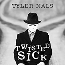 Twisted Sick Audiobook by Tyler Nals Narrated by Andy Harrington