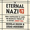 The Eternal Nazi: From Mauthausen to Cairo, the Relentless Pursuit of SS Doctor Aribert Heim (       UNABRIDGED) by Nicholas Kulish, Souad Mekhennet Narrated by Paul Boehmer
