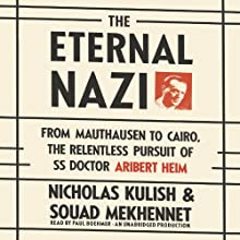 The Eternal Nazi: From Mauthausen to Cairo, the Relentless Pursuit of SS Doctor Aribert Heim | Livre audio Auteur(s) : Nicholas Kulish, Souad Mekhennet Narrateur(s) : Paul Boehmer