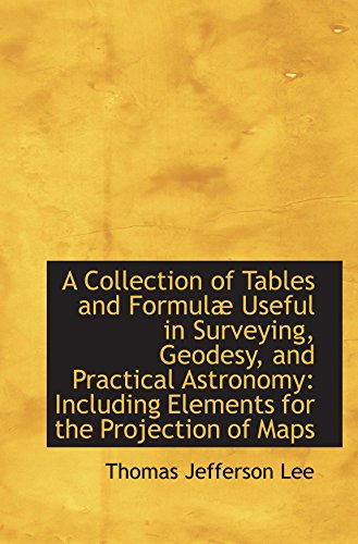 A Collection of Tables and Formulæ Useful in Surveying, Geodesy, and Practical Astronomy: Including
