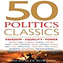50 Politics Classics: Freedom Equality Power (       UNABRIDGED) by Tom Butler-Bowdon Narrated by Sean Pratt