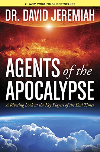 Agents of the Apocalypse: A Riveting Look at the Key Players of the End Times, Jeremiah, David
