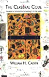 The Cerebral Code: Thinking a Thought in the Mosaics of the Mind (0262531542) by Calvin, William H.
