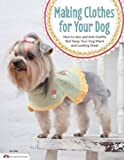 img - for Making Clothes for Your Dog: How to Sew and Knit Outfits that Keep Your Dog Warm and Looking Great book / textbook / text book