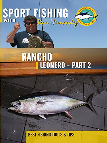 Sport Fishing with Dan Hernandez - Rancho Leonero Pt 2