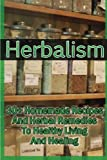 img - for Herbalism: 30+ Homemade Recipes And Herbal Remedies To Healthy Living And Healing: (Matula Herbal Tea, Herbal Medicine, Herbal Magic) (Herbal Potpourri, Holistic Herbal, Herbal Treatments) book / textbook / text book