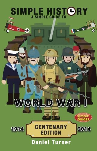 Simple History: A simple guide to World War I - CENTENARY EDITION