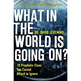 What In the World Is Going On?: 10 Prophetic Clues You Cannot Afford to Ignoreby David Jeremiah