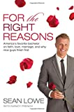 For the Right Reasons: Americas Favorite Bachelor on Faith, Love, Marriage, and Why Nice Guys Finish First