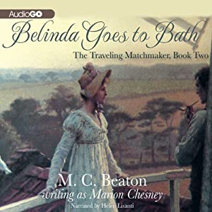 Belinda Goes to Bath: The Traveling Matchmaker, Book 2 | [M. C. Beaton]