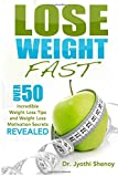 Lose Weight Fast: Over 50 Incredible Weight Loss Tips and Weight Loss Motivation Secrets Revealed (Weight Loss, Lose Weight ) (Volume 1)