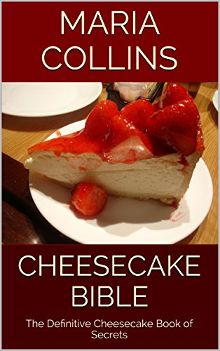 cheesecake-bible-the-definitive-cheesecake-book-of-secrets-english-edition
