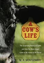 A Cow's Life: The Surprising History of Cattle, and How the Black Angus Came to Be Home on the Range