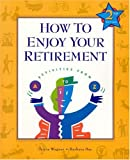 img - for How to Enjoy Your Retirement, Second Edition: Activities from A to Z book / textbook / text book