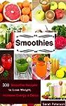 Smoothies: 450 Smoothie Recipes to Lo...