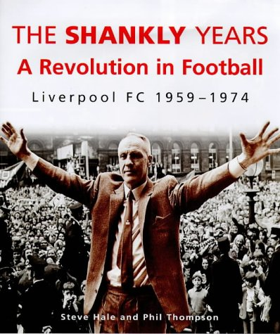 The Shankly Years: Revolution in Football – Liverpool FC, 1959-74