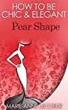 How To Be Chic & Elegant: Pear Shape
