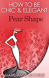How To Be Chic & Elegant: Pear Shape (English Edition)