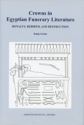 Crowns in Egyptian Funerary Literature: Royalty, Rebirth and Destruction (Griffith Institute Monographs)