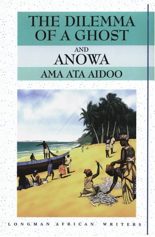 The Dilemma of a Ghost and Anowa (Longman African Writers/Classics)