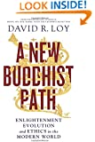 A New Buddhist Path: Enlightenment, Evolution, and Ethics in the Modern World