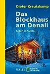 Das Blockhaus am Denali: Leben in Alaska