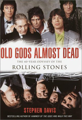 Old Gods Almost Dead: The 40-Year Odyssey of the Rolling Stones, STEPHEN DAVIS