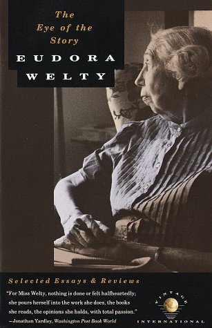 Eye of the Story : Selected Essays and Reviews, EUDORA WELTY